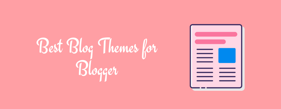 Best Blog Themes for Blogger